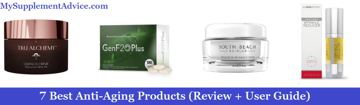 7 Best Anti-Aging Skin Care Products (2021 Review + User Guide)